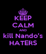 KEEP CALM AND kill Nando's HATERS - Personalised Poster A4 size