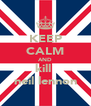 KEEP CALM AND kill  neil lennon - Personalised Poster A4 size