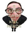 KEEP CALM AND KILL NERDS - Personalised Poster A4 size