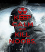KEEP CALM AND KILL NOOBS. - Personalised Poster A4 size