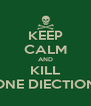 KEEP CALM AND KILL ONE DIECTION - Personalised Poster A4 size