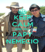KEEP CALM AND KILL PAPY NEMECIO - Personalised Poster A4 size