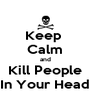 Keep  Calm and Kill People In Your Head - Personalised Poster A4 size