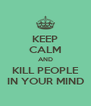 KEEP CALM AND KILL PEOPLE IN YOUR MIND - Personalised Poster A4 size