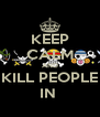 KEEP CALM AND KILL PEOPLE IN  - Personalised Poster A4 size