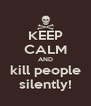 KEEP CALM AND kill people silently! - Personalised Poster A4 size