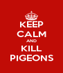 KEEP CALM AND KILL PIGEONS - Personalised Poster A4 size