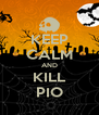 KEEP CALM AND KILL PIO - Personalised Poster A4 size
