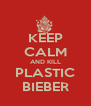 KEEP CALM AND KILL PLASTIC BIEBER - Personalised Poster A4 size