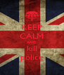 KEEP CALM AND kill police - Personalised Poster A4 size
