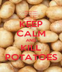 KEEP CALM AND KILL POTATOES - Personalised Poster A4 size