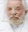KEEP CALM AND KILL PRESIDENT SNOW - Personalised Poster A4 size