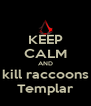 KEEP CALM AND kill raccoons Templar - Personalised Poster A4 size