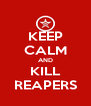 KEEP CALM AND KILL REAPERS - Personalised Poster A4 size