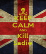KEEP CALM AND Kill Sadie - Personalised Poster A4 size