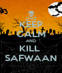 KEEP CALM AND KILL  SAFWAAN - Personalised Poster A4 size