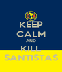 KEEP CALM AND KILL SANTISTAS - Personalised Poster A4 size