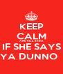 KEEP CALM AND KILL SEBA IF SHE SAYS YA DUNNO   - Personalised Poster A4 size