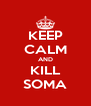KEEP CALM AND KILL SOMA - Personalised Poster A4 size