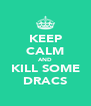 KEEP CALM AND KILL SOME DRACS - Personalised Poster A4 size