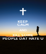 KEEP CALM AND KILL SOME PEOPLE DAT HATE U - Personalised Poster A4 size