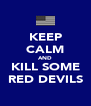 KEEP CALM AND KILL SOME RED DEVILS - Personalised Poster A4 size