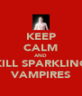 KEEP CALM AND KILL SPARKLING VAMPIRES - Personalised Poster A4 size