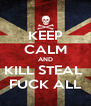 KEEP CALM AND KILL STEAL  FUCK ALL - Personalised Poster A4 size