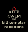 KEEP CALM AND kill templar raccoons - Personalised Poster A4 size