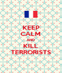 KEEP CALM AND KILL TERRORISTS - Personalised Poster A4 size
