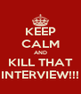 KEEP CALM AND KILL THAT INTERVIEW!!! - Personalised Poster A4 size