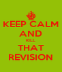 KEEP CALM AND KILL THAT REVISION - Personalised Poster A4 size