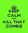KEEP CALM AND KILL THAT ZOMBIE - Personalised Poster A4 size