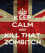 KEEP CALM AND KILL THAT ZOMBITCH - Personalised Poster A4 size