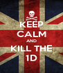 KEEP CALM AND KILL THE 1D - Personalised Poster A4 size