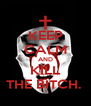 KEEP CALM AND KILL THE BITCH.  - Personalised Poster A4 size