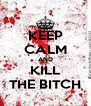 KEEP CALM AND KILL THE BITCH - Personalised Poster A4 size