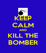 KEEP CALM AND KILL THE BOMBER - Personalised Poster A4 size