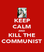 KEEP CALM AND KILL THE COMMUNIST - Personalised Poster A4 size