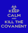 KEEP CALM AND KILL THE COVANENT - Personalised Poster A4 size