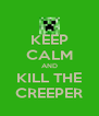 KEEP CALM AND KILL THE CREEPER - Personalised Poster A4 size