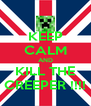 KEEP CALM AND KILL THE CREEPER !!!! - Personalised Poster A4 size
