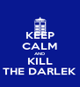 KEEP CALM AND KILL THE DARLEK - Personalised Poster A4 size