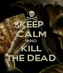 KEEP CALM AND KILL THE DEAD - Personalised Poster A4 size