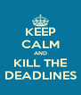 KEEP CALM AND KILL THE DEADLINES - Personalised Poster A4 size