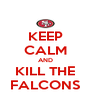KEEP CALM AND KILL THE FALCONS - Personalised Poster A4 size