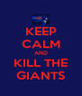 KEEP CALM AND KILL THE GIANTS - Personalised Poster A4 size