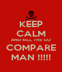 KEEP CALM AND KILL THE GO COMPARE MAN !!!!! - Personalised Poster A4 size