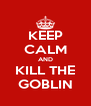 KEEP CALM AND KILL THE GOBLIN - Personalised Poster A4 size