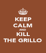 KEEP CALM AND KILL THE GRILLO - Personalised Poster A4 size